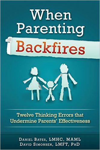 When Parenting Backfires by Dan Bates